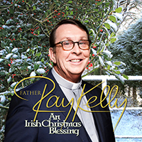 Father Ray Kelly An Irish Christmas Blessing