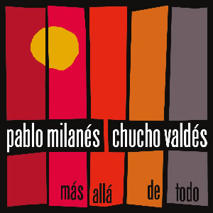 Valdes Pablo Milanes and Chucho Mas Alla de Todo (Beyond Everything)