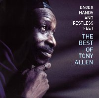 Tony Allen Best of - Eager Hands and Restless Feet